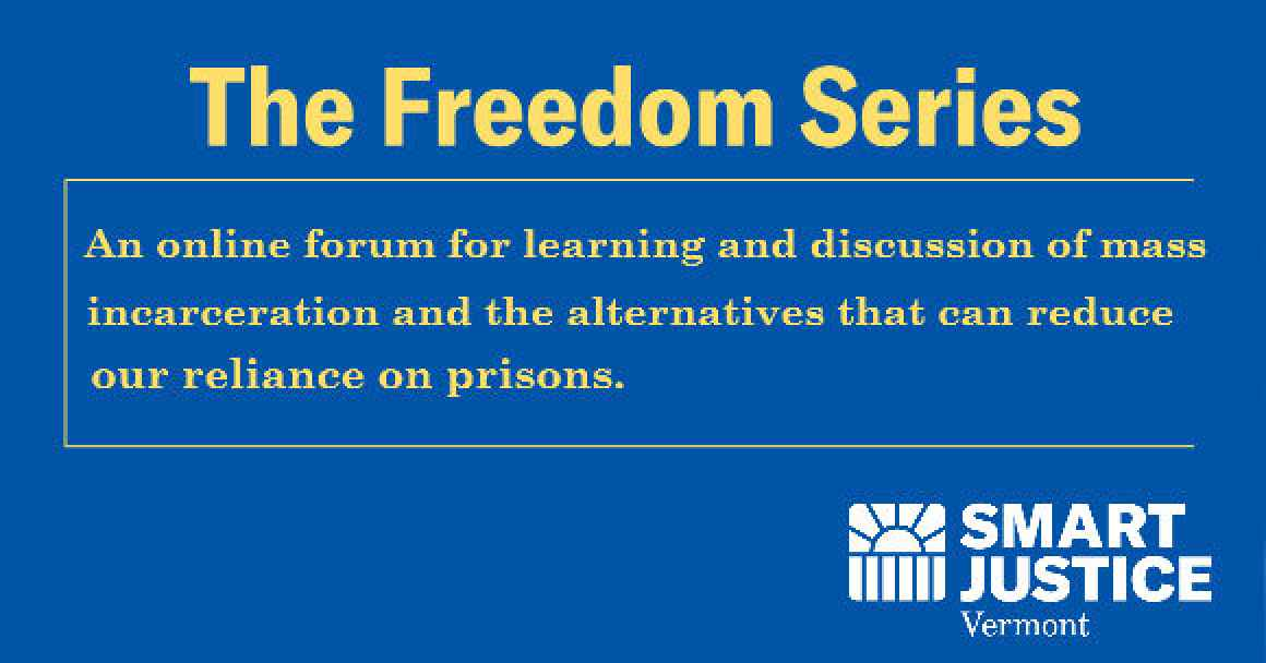 The Freedom Series: An online forum for learning and discussion of mass incarceration and the alternatives that can reduce our reliance on prisons.