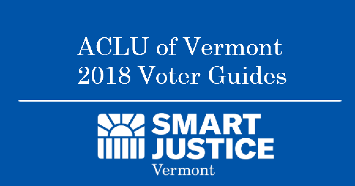 ACLU of Vermont 2018 Smart Justice Voter Guides