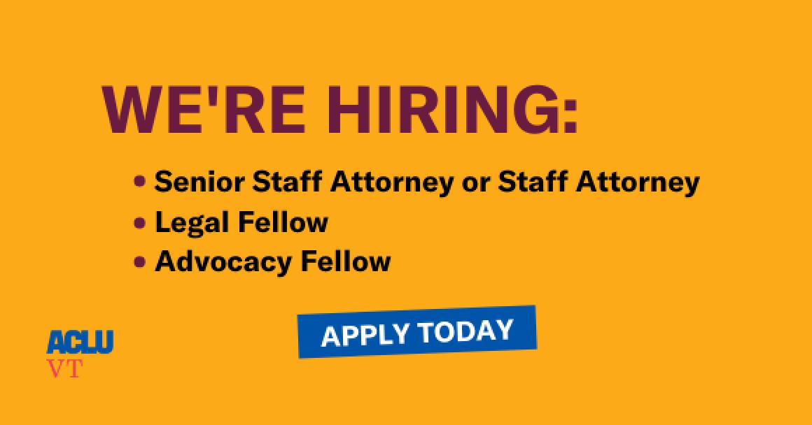 We're Hiring: Senior Staff Attorney or Staff Attorney, Legal Fellow, Advocacy Fellow. Apply Today. ACLU VT logo